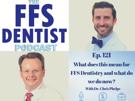 What does this mean for FFS Dentistry and what do we do now? with Dr. Chris Phelps
