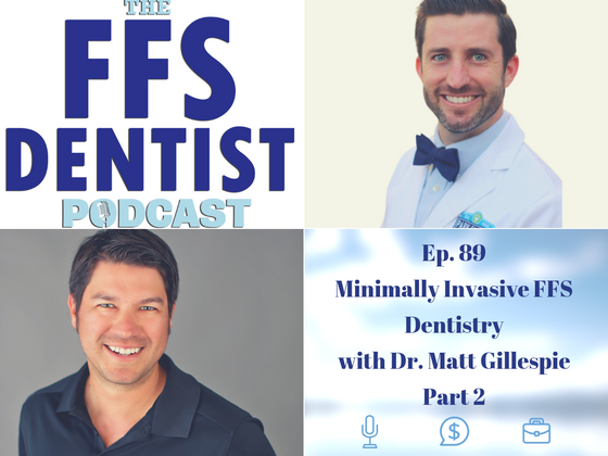 Minimally Invasive FFS Dentistry with Dr. Matt Gillespie Part 2