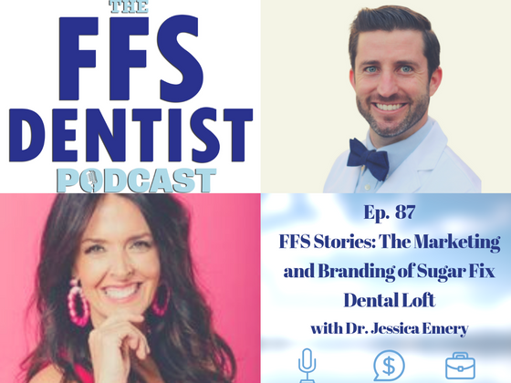 FFS Stories: The Marketing and Branding of Sugar Fix Dental Loft with Dr. Jessica Emery