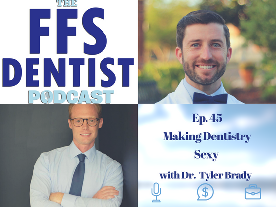 Making Dentistry Sexy with Dr. Tyler Brady