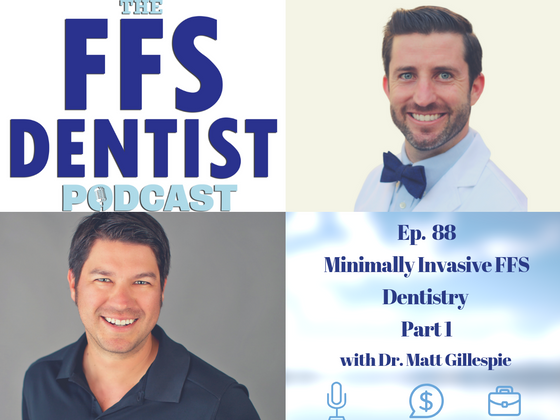 Minimally Invasive FFS Dentistry with Dr. Matt Gillespie Part 1
