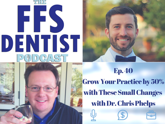 Grow Your Practice by 50% with These Small Changes with Dr. Chris Phelps
