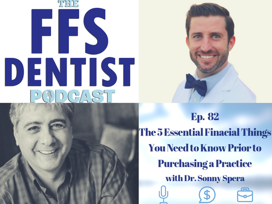 The 5 Essential Finacial Things You Need to Know Prior to Purchasing a Practice With Dr. Sonny Spera
