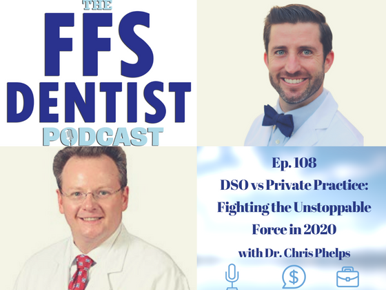 DSO vs Private Practice: Fighting the Unstoppable Force in 2020 with Dr. Chris Phelps