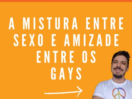 A mistura entre sexo e amizade entre os gays
