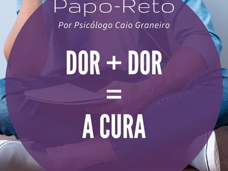 Dor + Dor = A CURA