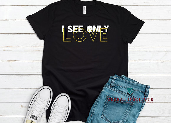 I See Only Love  Tee