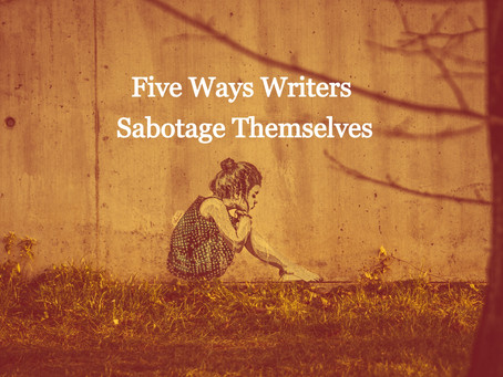 Writers: Avoid Self-Sabotage!