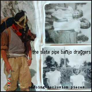Slate pipe banjo draggers - Ongoing seclusion pieces