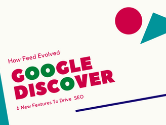 Google Discover: 6 New Features To Drive  SEO