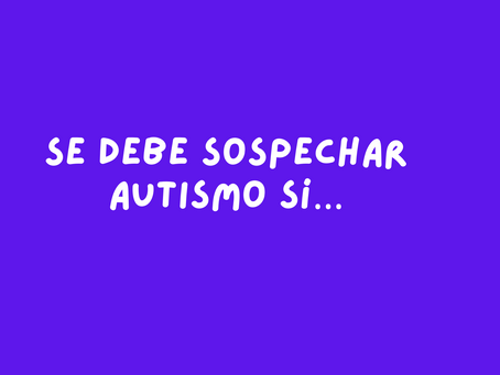Se debe sospechar  Autismo sí…