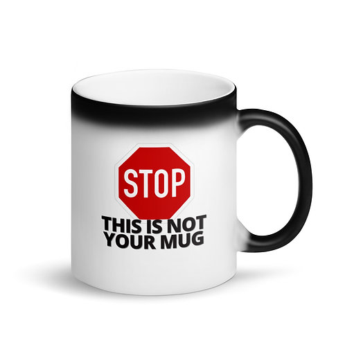 STOP - NOT YOUR MUG - Colour Changing Mug