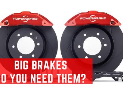 Big Brake Kits - Are they necessary?
