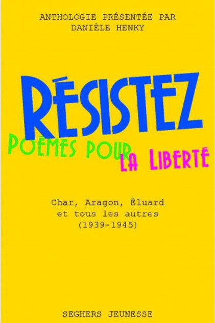 Résistez - Poèmes pour la liberté : Char, Aragon, Éluard et tous les autres