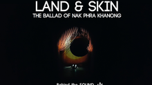 Land & Skin (The Ballad of Nak Phra Khanong) | Behind the Sound