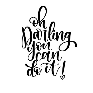 Oh Darling, You Can Do It!
