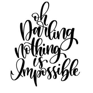 Oh Darling, Nothing Is Impossible