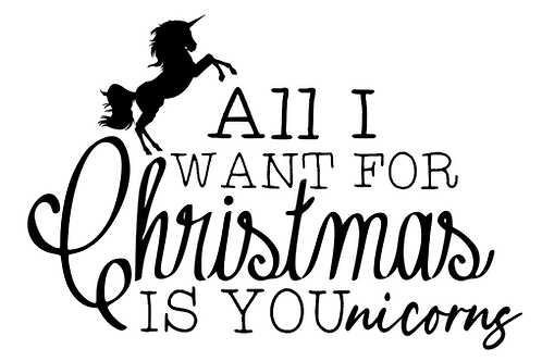 All I want for Christmas is you-nicorns top