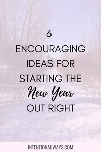 6 Encouraging Ideas for Starting the New Year Out Right