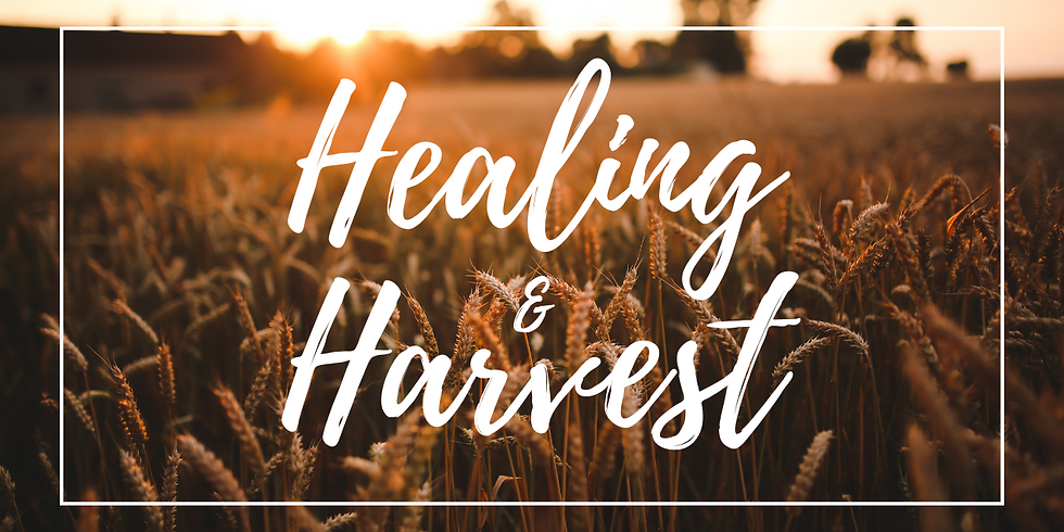 Healing and Harvest