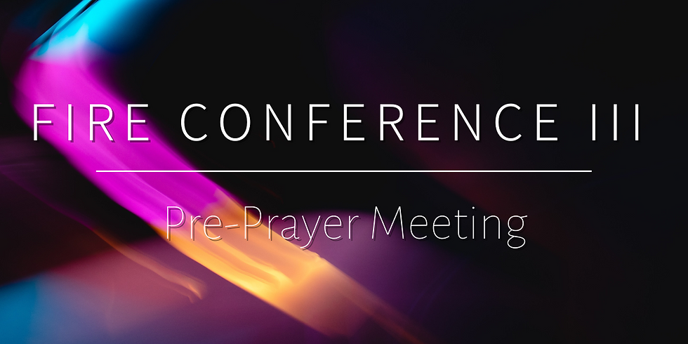 Fire Conference III Pre-Prayer Meeting