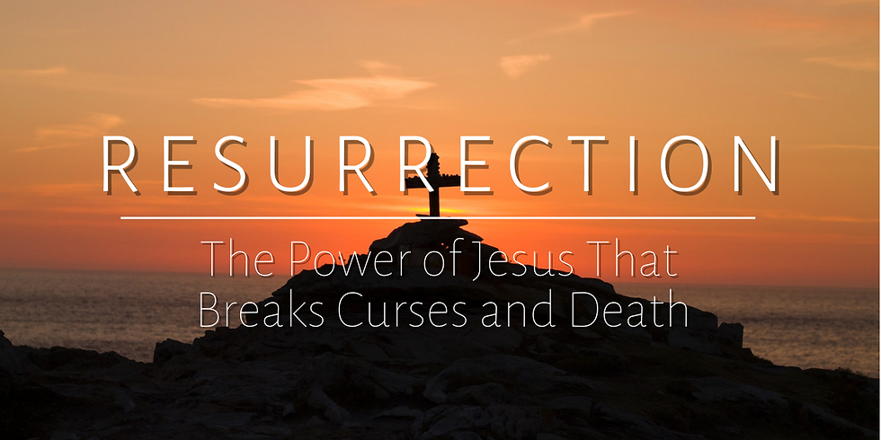 Resurrection: The Power of Jesus That Breaks Curses and Death