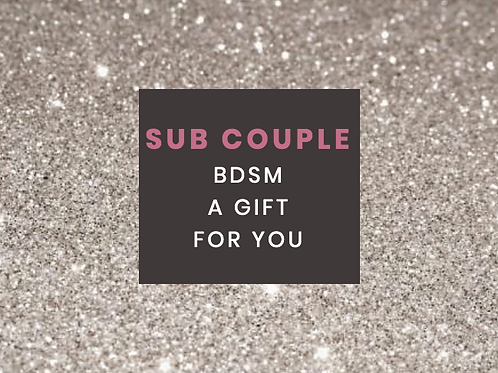 SUB COUPLE or DOUBLE SUB COUPLE BDSM Session 2-3 Hours