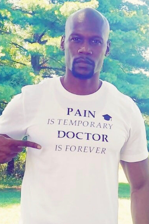 Pain Is Temporary (Doctor or Degree) Is Forever