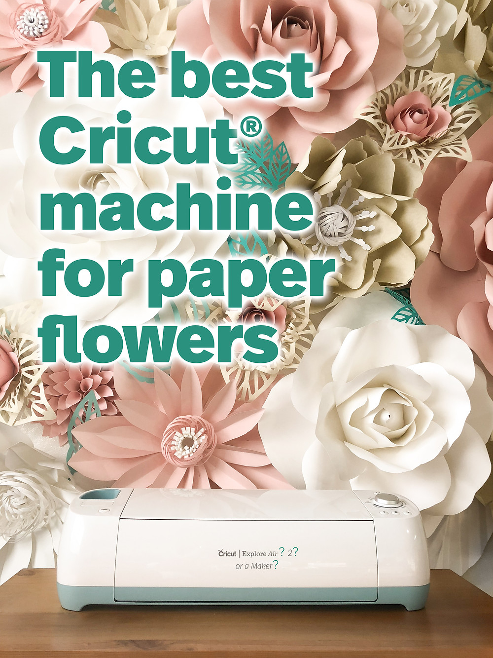 The best Cricut® machine for Paper Flowers