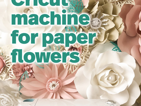 The best Cricut® machine for crafting Paper Flowers
