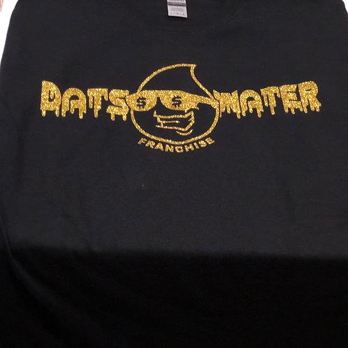 Franchi$e (Black & Gold) Dats Water T-Shirts