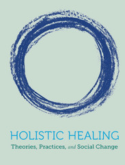 Holistic Healing: Theories, Practices and Social Change
