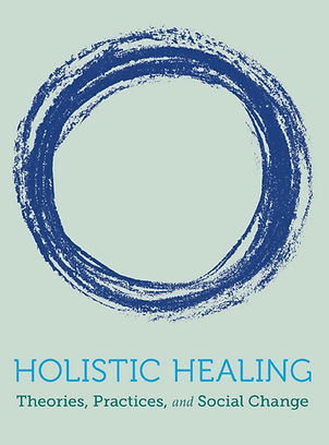 Holistic Healing: Theories, Practices and Social Change - Critical Holistic Healing and