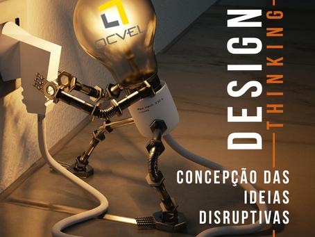 DESIGN THINKING: Concepção das ideias Disruptivas.