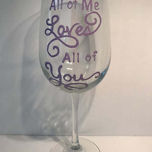 All of me loves all of you glass