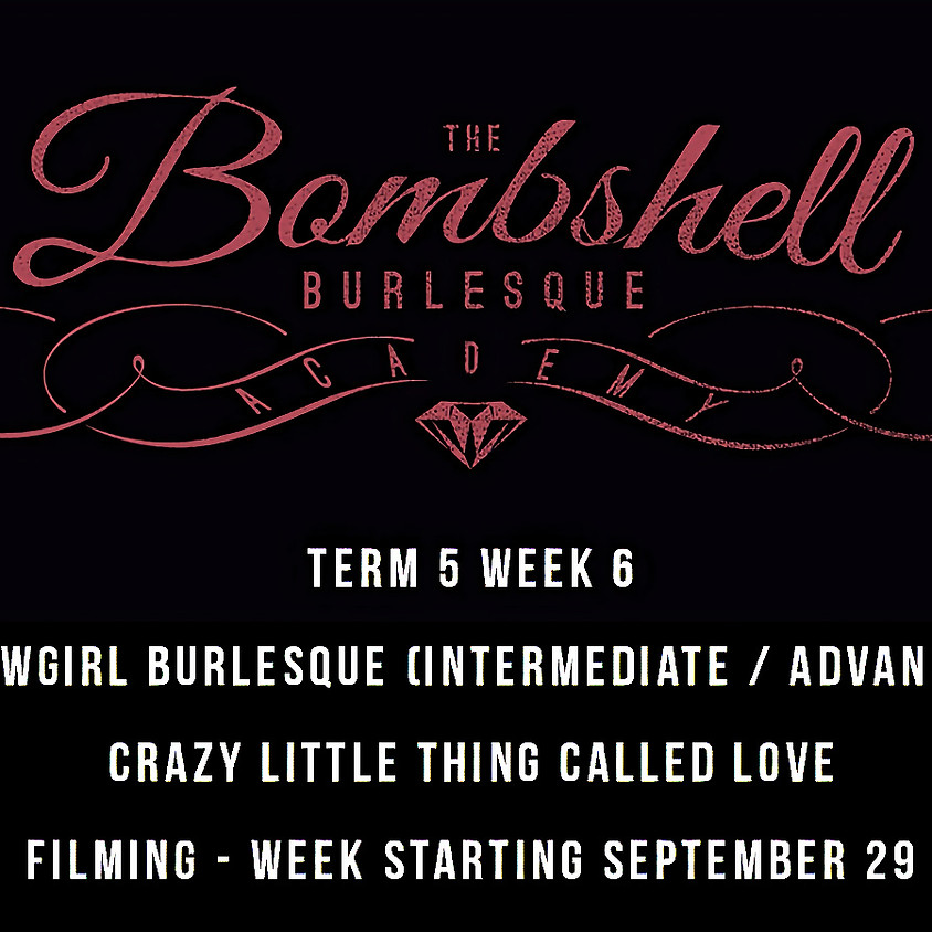 TERM 5 - SHOWGIRL BURLESQUE - CRAZY LITTLE THING CALLED LOVE
