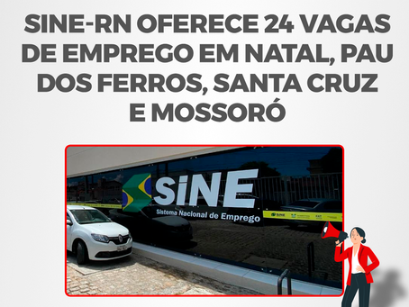 SINE-RN oferece 24 vagas de emprego em Natal, Pau dos Ferros, Santa Cruz e Mossoró