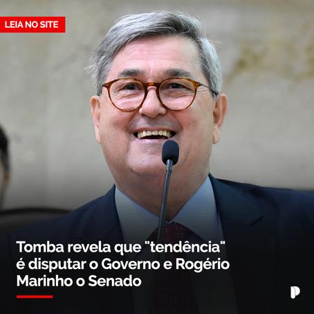 """Tomba revela que """"tendência"""" é disputar o Governo e Rogério Marinho o Senado"""
