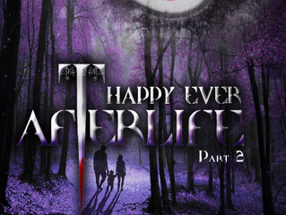 *********Happy Ever Afterlife Part 2*********