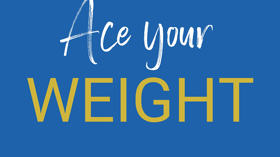 Ace your WEIGHT