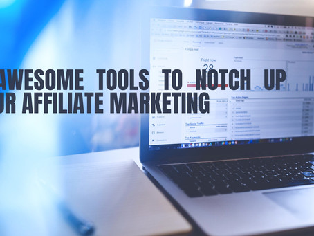 5 Awesome Tools To Notch Up Your Affiliate Marketing