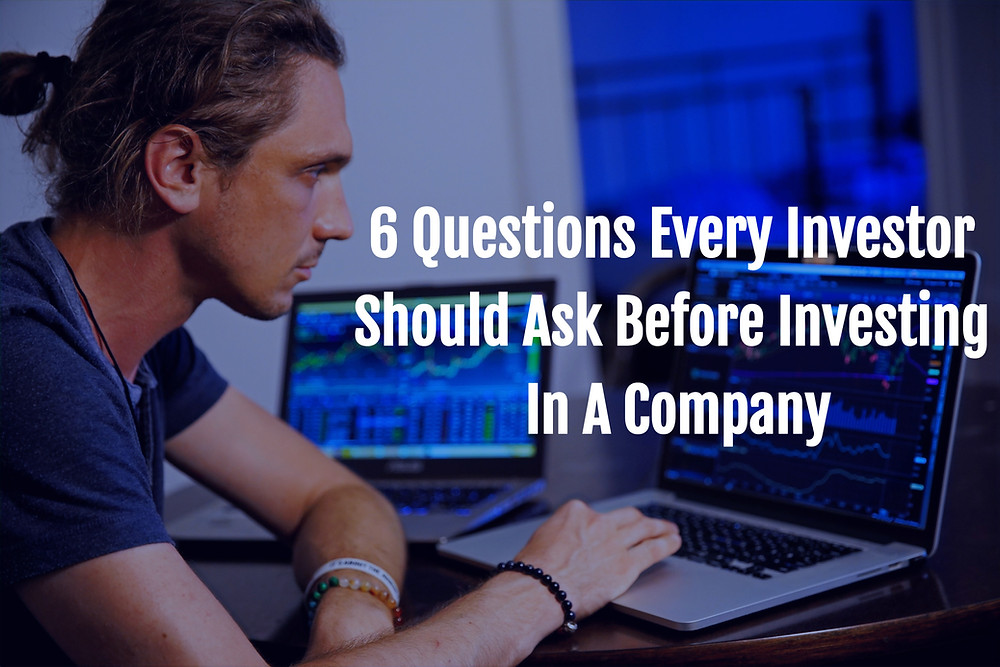 6 Questions Every Investor Should Ask Before Investing In A Company