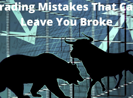 Trading Mistakes That Can Leave You Broke