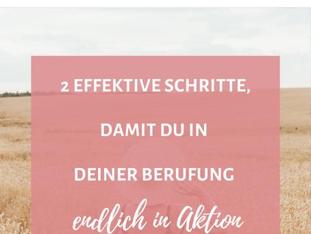 2 effektive Schritte, damit du in deiner Berufung endlich in Aktion kommst