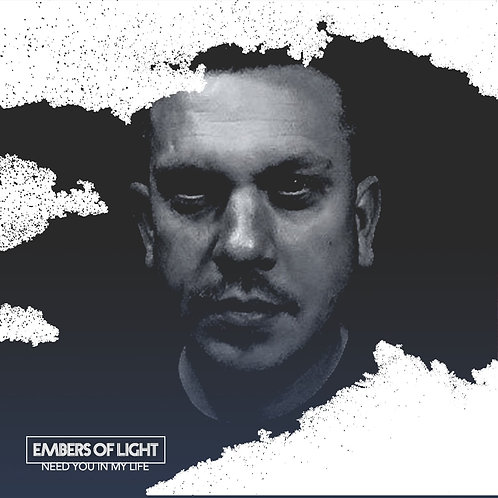 Embers Of Light - Need You In My Life