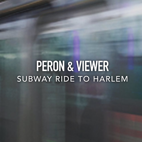 Peron & Viewer - Subway Ride To Harlem
