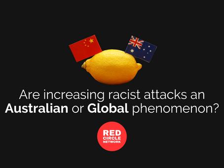 Are increasing racist attacks an Australian or Global phenomenon?