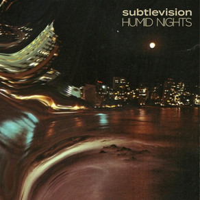 subtlevision - Humid Nights