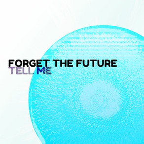 Forget the Future - Tell Me