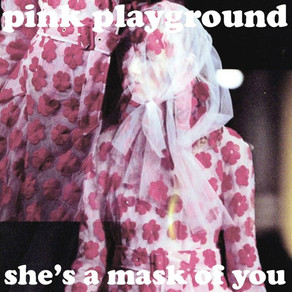 Pink Playground - She's a Mask of You